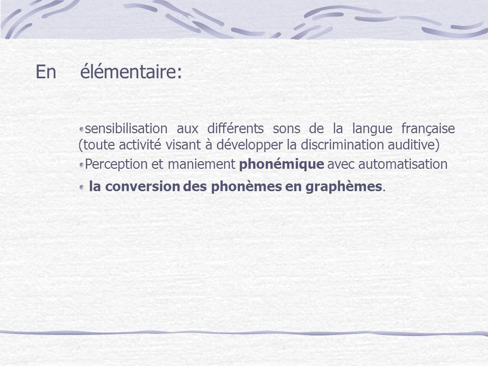 En élémentaire: sensibilisation aux différents sons de la langue française (toute activité visant à développer la discrimination auditive)
