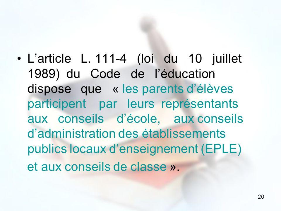 L'article L. 111-4 (loi du 10 juillet 1989) du Code de l'éducation dispose que « les parents d'élèves participent par leurs représentants aux conseils d'école, aux conseils d'administration des établissements publics locaux d'enseignement (EPLE)