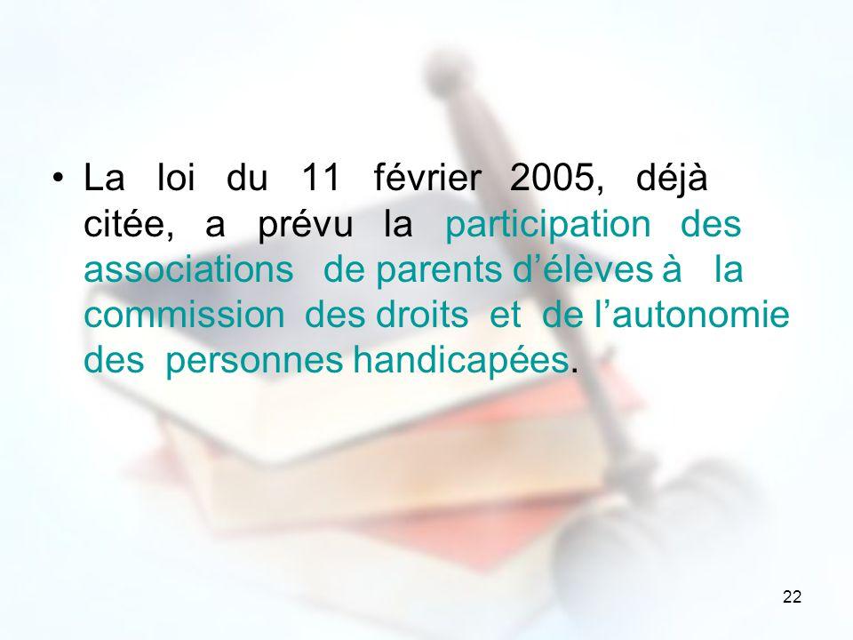 La loi du 11 février 2005, déjà citée, a prévu la participation des associations de parents d'élèves à la commission des droits et de l'autonomie des personnes handicapées.