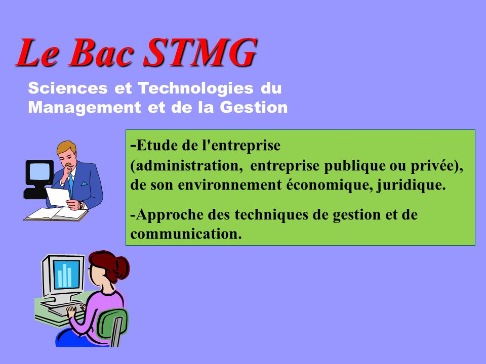 Le Bac STMG Sciences et Technologies du Management et de la Gestion.