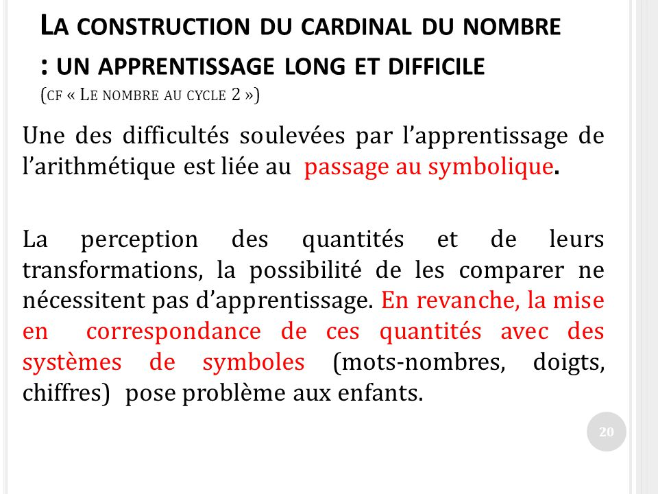 La construction du cardinal du nombre : un apprentissage long et difficile (cf « Le nombre au cycle 2 »)
