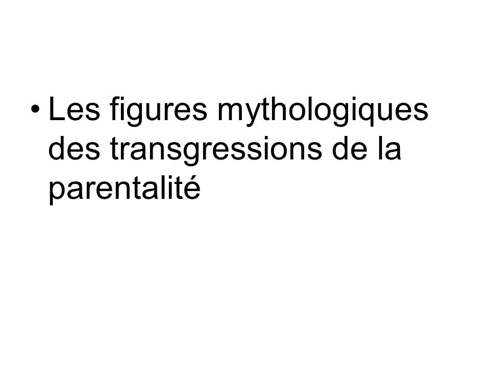 Les figures mythologiques des transgressions de la parentalité
