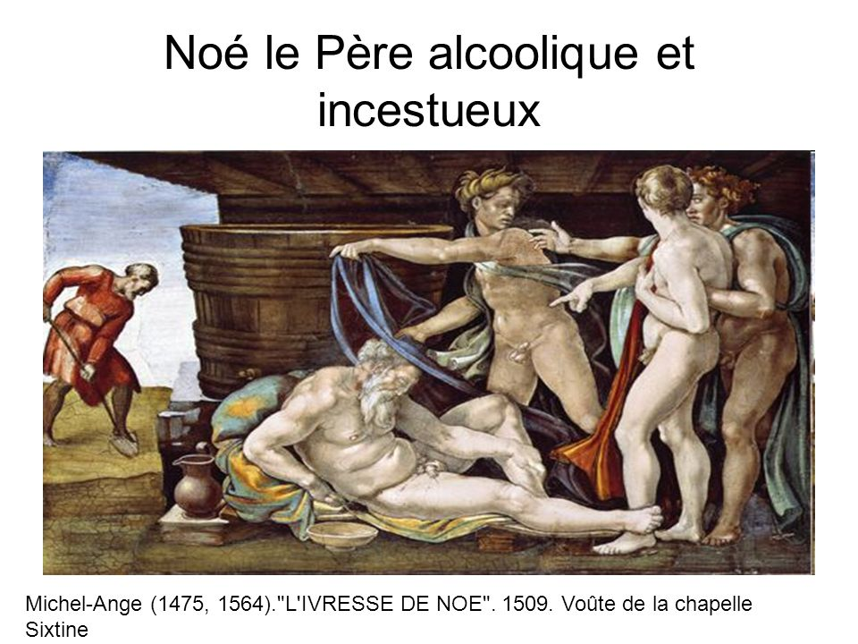 Noé le Père alcoolique et incestueux