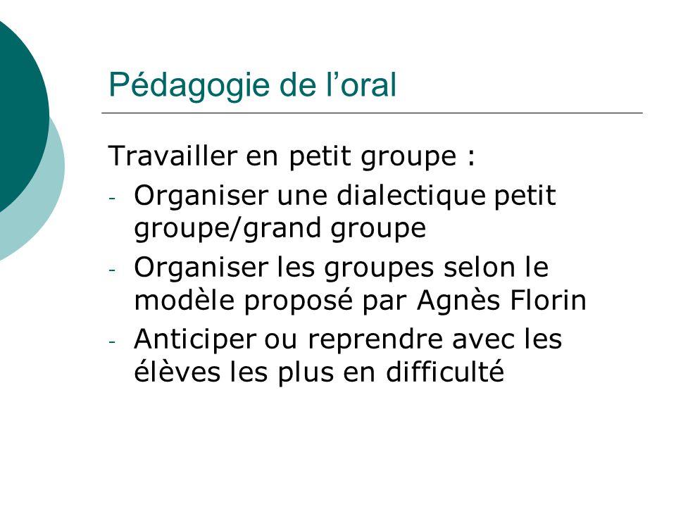 Pédagogie de l'oral Travailler en petit groupe :