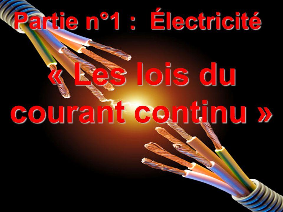 Partie n°1 : Électricité « Les lois du courant continu »
