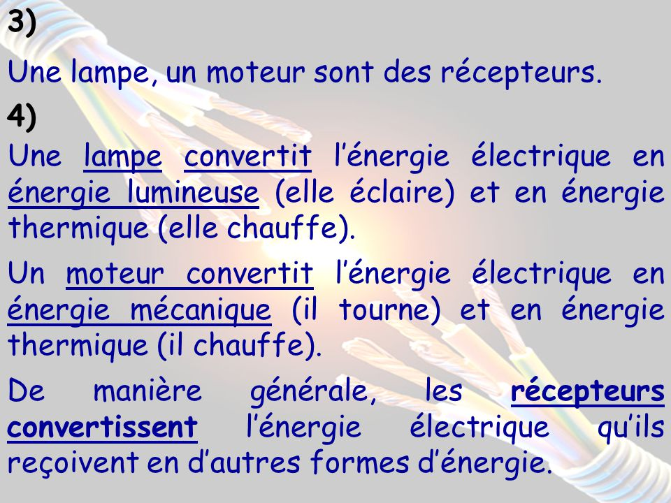 3) Une lampe, un moteur sont des récepteurs. 4)