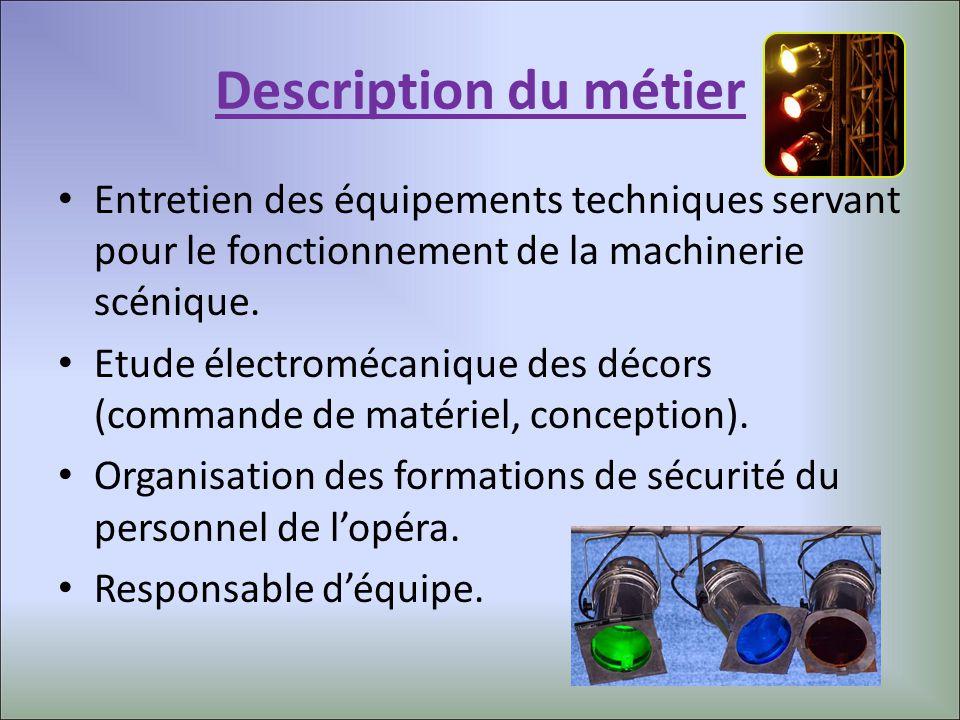 Description du métier Entretien des équipements techniques servant pour le fonctionnement de la machinerie scénique.