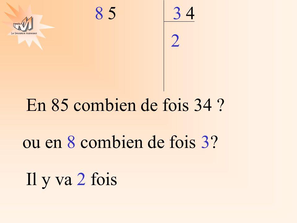 2 4 5 8 3 En 85 combien de fois 34 ou en 8 combien de fois 3 Il y va 2 fois