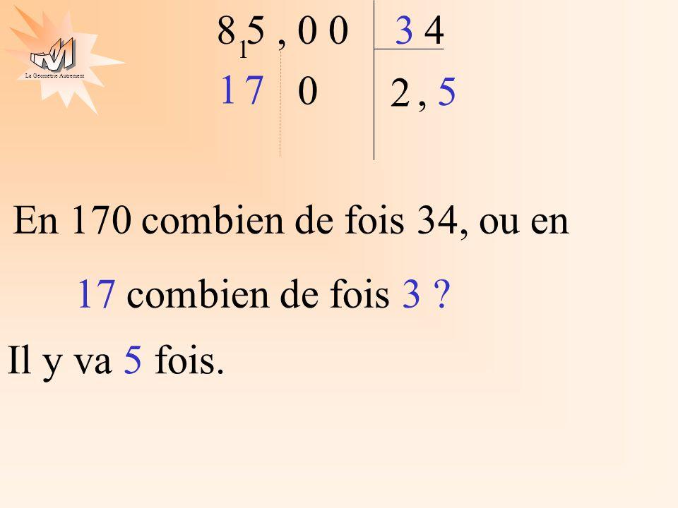 5 , 0 0 8 4 3 1 1 7 2 , 5 En 170 combien de fois 34, ou en 17 combien de fois 3 Il y va 5 fois.