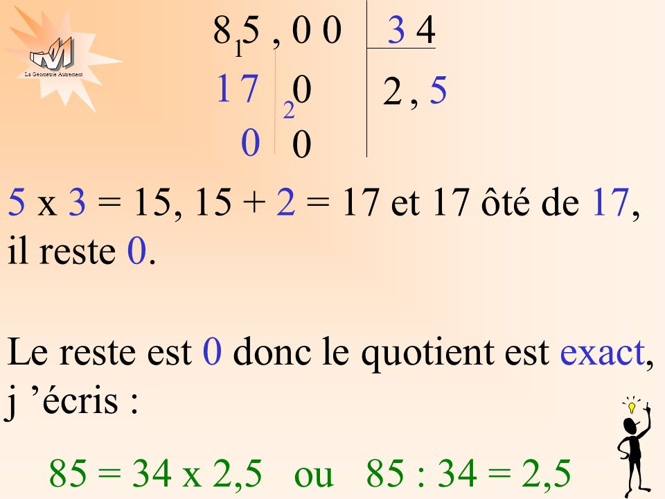 Le reste est 0 donc le quotient est exact, j 'écris :