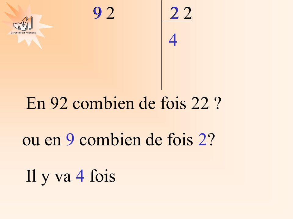 9 2 ou en 9 combien de fois 2 9 2 2 2 Il y va 4 fois 4 En 92 combien de fois 22