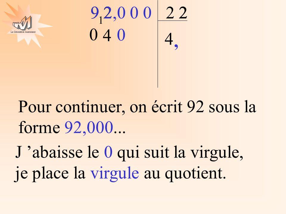 Pour continuer, on écrit 92 sous la forme 92,000... 9 2,0 0 0 9 2 2