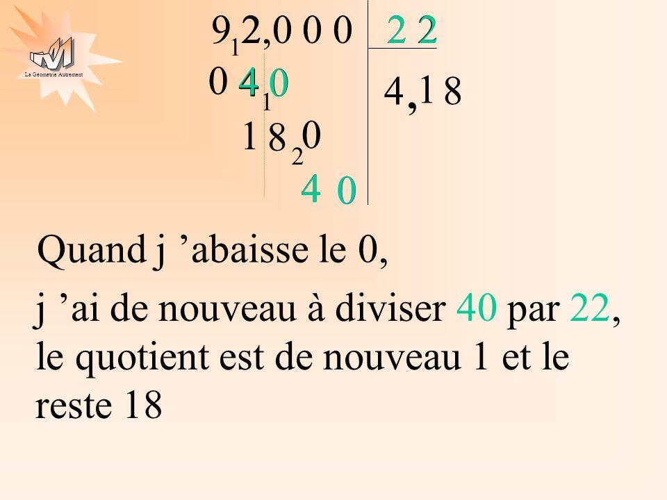 4 2. j 'ai de nouveau à diviser 40 par 22, le quotient est de nouveau 1 et le reste 18. 9 2. 2,0 0 0.