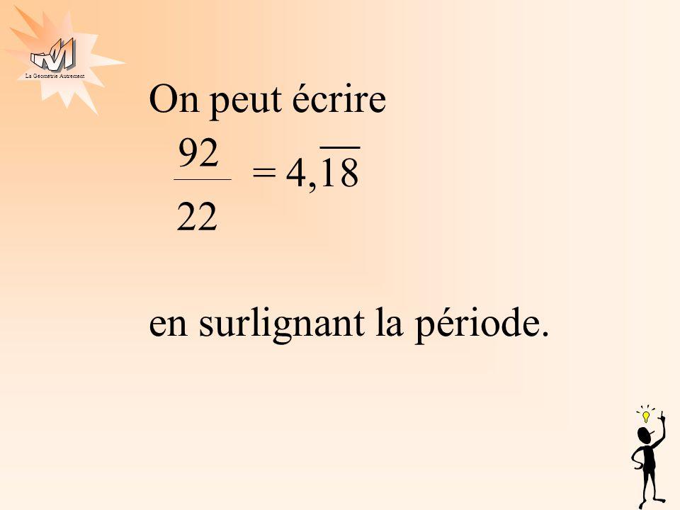 On peut écrire = 4,18 en surlignant la période. 92 22