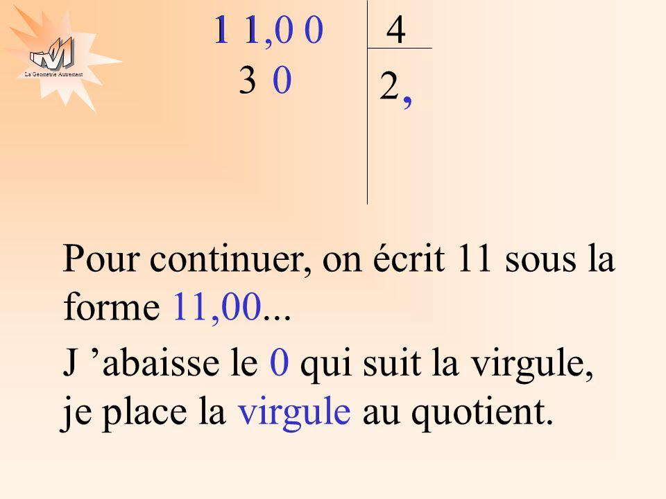 1 1,0 0 Pour continuer, on écrit 11 sous la forme 11,00... 1 1. 4. J 'abaisse le 0 qui suit la virgule, je place la virgule au quotient.