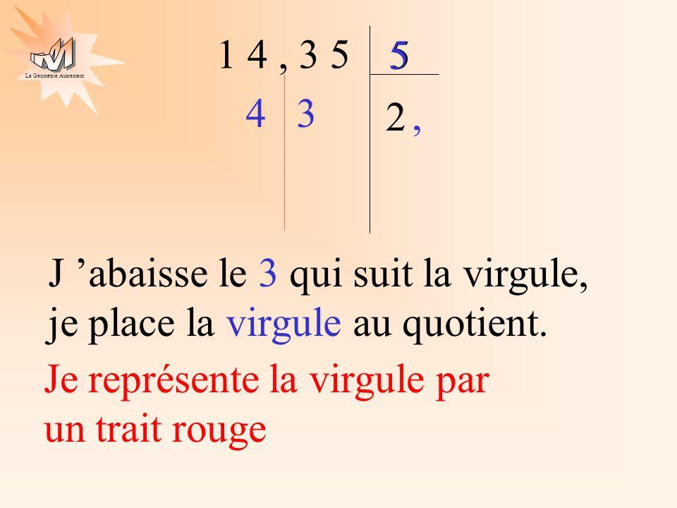 1 4 , 3 5 5. 5. 4. 3. 2. , J 'abaisse le 3 qui suit la virgule, je place la virgule au quotient.