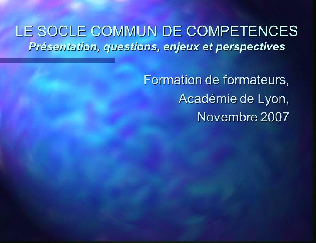 LE SOCLE COMMUN DE COMPETENCES Présentation, questions, enjeux et perspectives