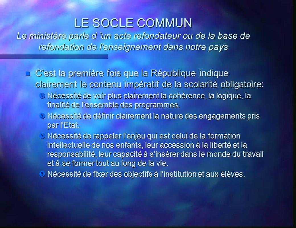 LE SOCLE COMMUN Le ministère parle d 'un acte refondateur ou de la base de refondation de l'enseignement dans notre pays