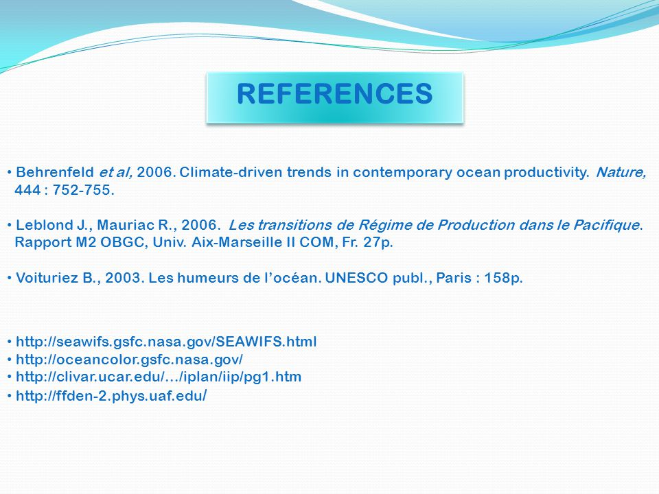 REFERENCES Behrenfeld et al, 2006. Climate-driven trends in contemporary ocean productivity. Nature,