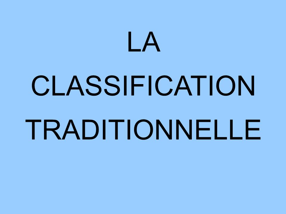 LA CLASSIFICATION TRADITIONNELLE
