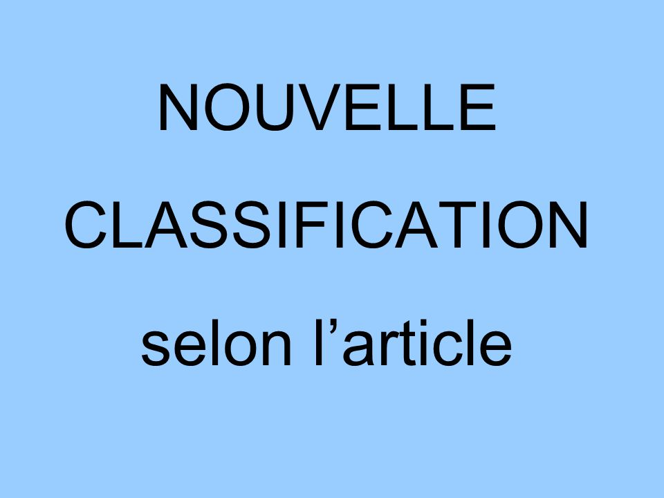 NOUVELLE CLASSIFICATION selon l'article