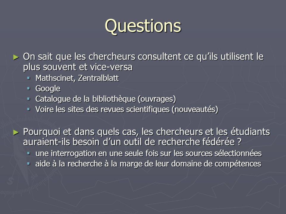Questions On sait que les chercheurs consultent ce qu'ils utilisent le plus souvent et vice-versa. Mathscinet, Zentralblatt.