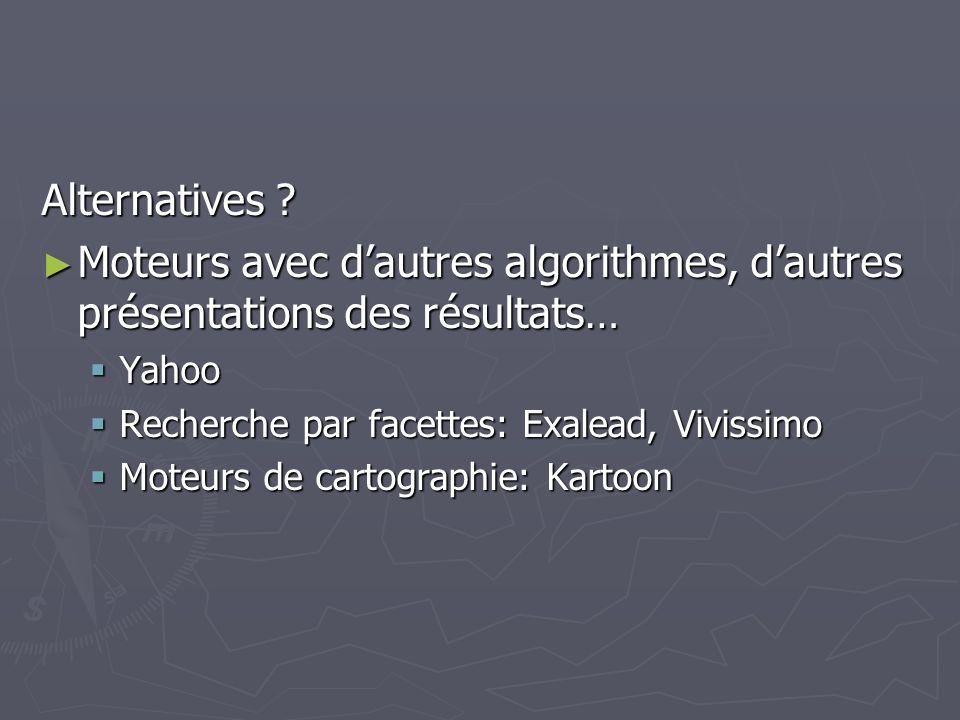 Alternatives Moteurs avec d'autres algorithmes, d'autres présentations des résultats… Yahoo. Recherche par facettes: Exalead, Vivissimo.