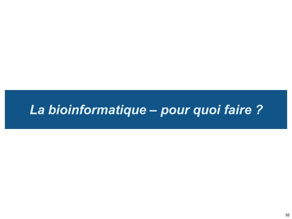 La bioinformatique – pour quoi faire