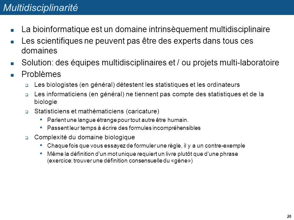 Multidisciplinarité La bioinformatique est un domaine intrinsèquement multidisciplinaire.