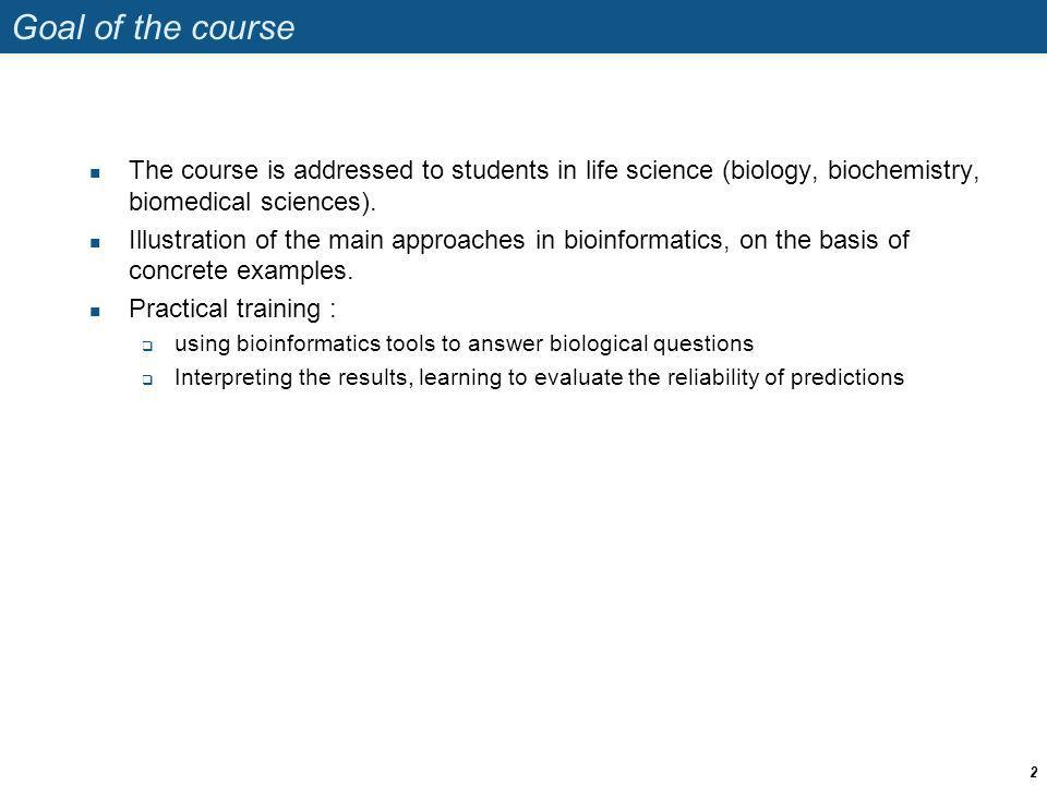 Goal of the course The course is addressed to students in life science (biology, biochemistry, biomedical sciences).