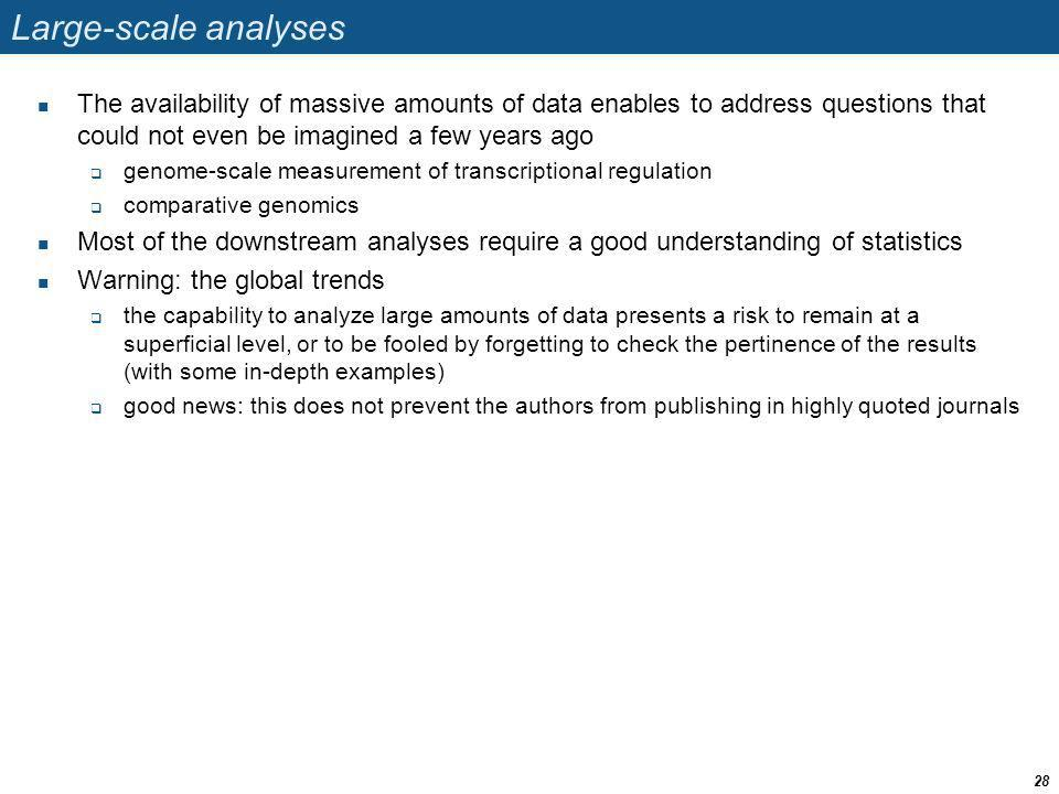 Large-scale analyses The availability of massive amounts of data enables to address questions that could not even be imagined a few years ago.