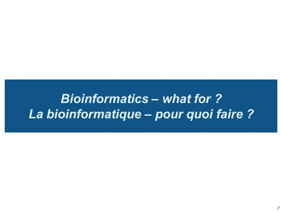 Bioinformatics – what for La bioinformatique – pour quoi faire