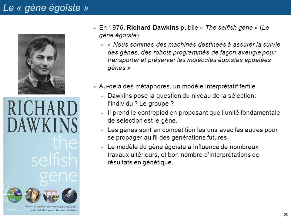 Le « gène égoïste » En 1976, Richard Dawkins publie « The selfish gene » (Le gène égoïste).