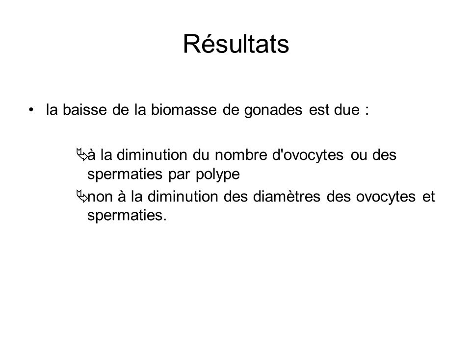 Résultats la baisse de la biomasse de gonades est due :