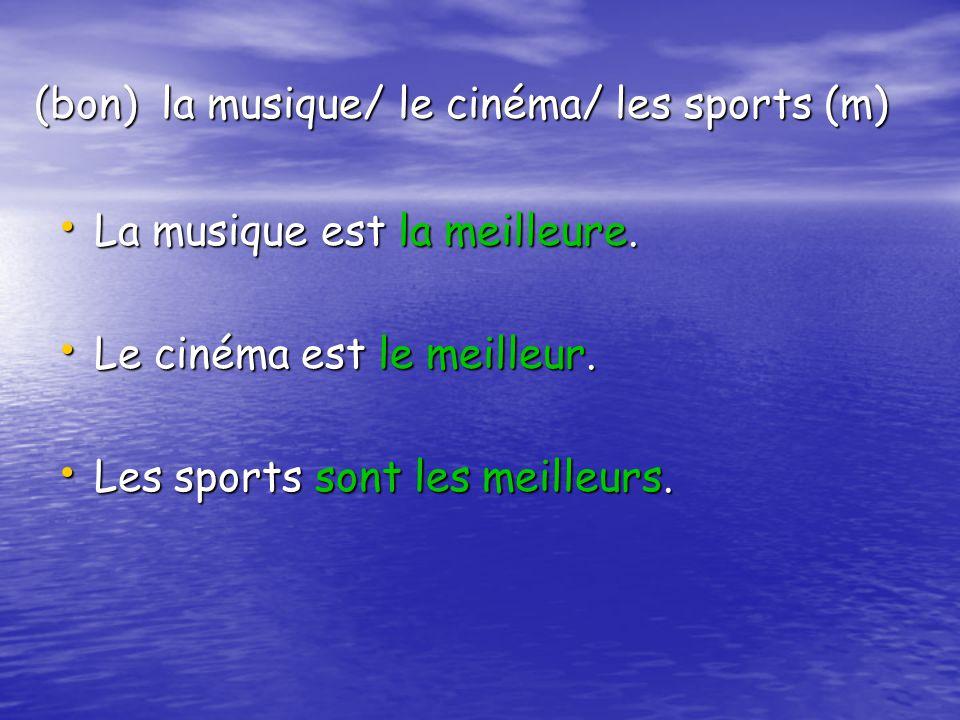 (bon) la musique/ le cinéma/ les sports (m)