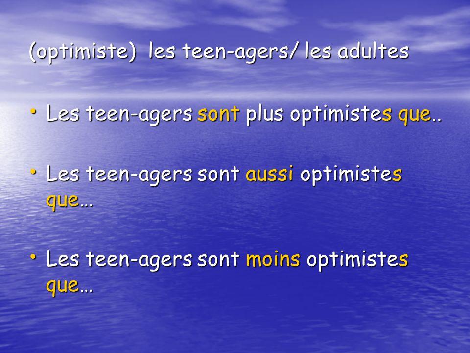 (optimiste) les teen-agers/ les adultes