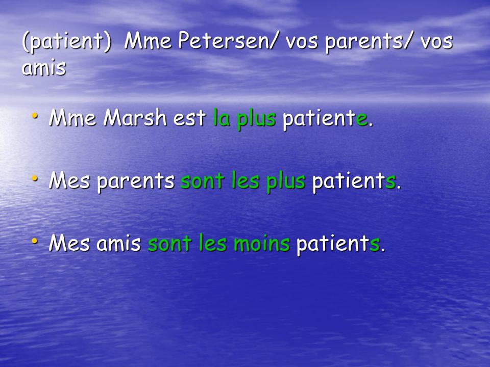 (patient) Mme Petersen/ vos parents/ vos amis