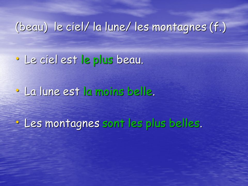 (beau) le ciel/ la lune/ les montagnes (f.)