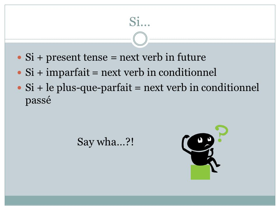 Si… Say wha… ! Si + present tense = next verb in future