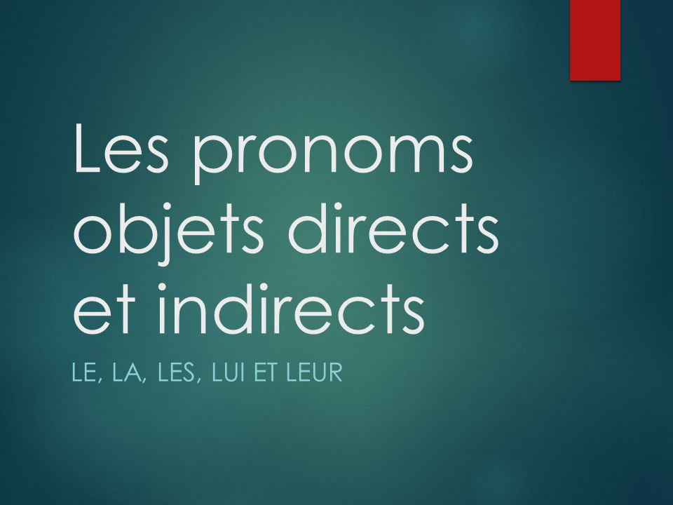 Les pronoms objets directs et indirects
