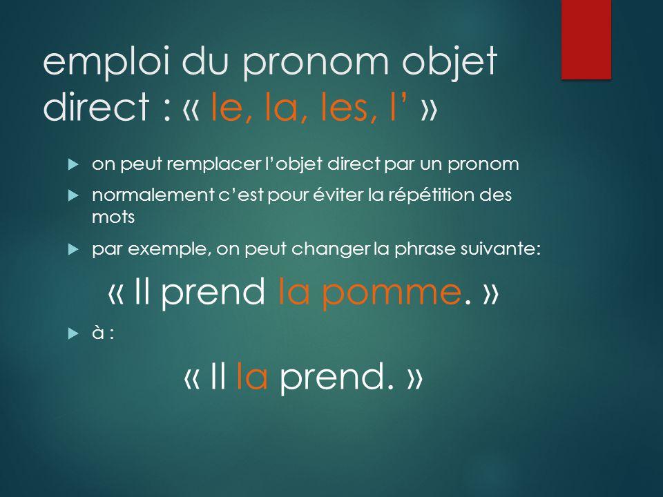 emploi du pronom objet direct : « le, la, les, l' »