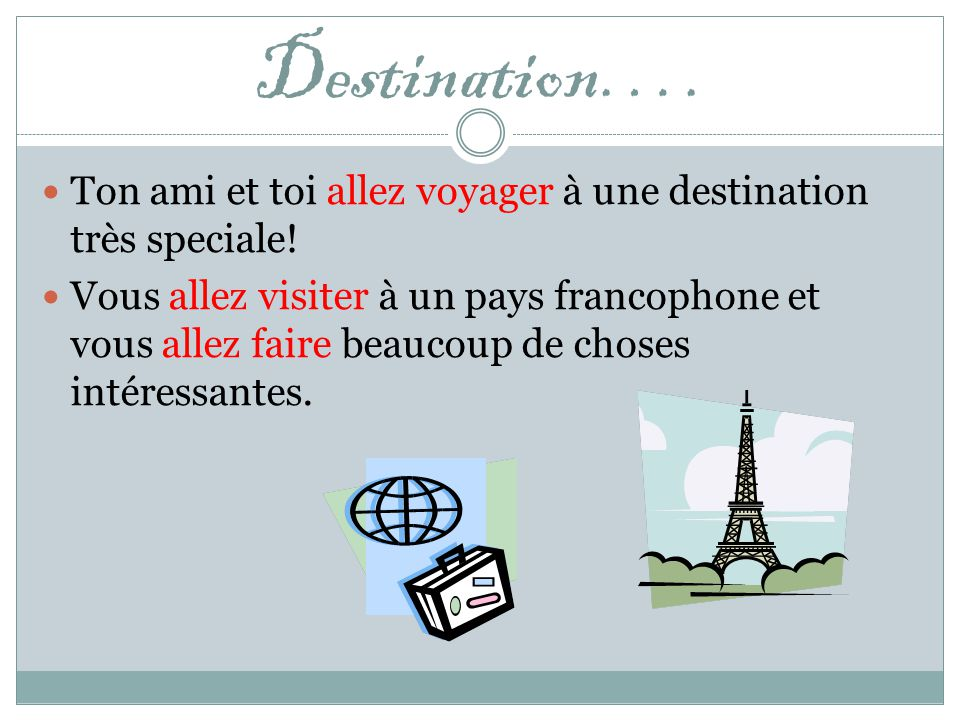 Destination…. Ton ami et toi allez voyager à une destination très speciale!