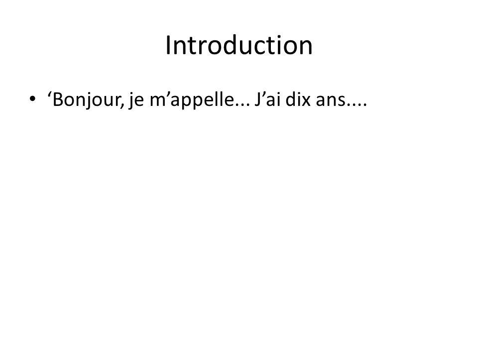 Introduction 'Bonjour, je m'appelle... J'ai dix ans....