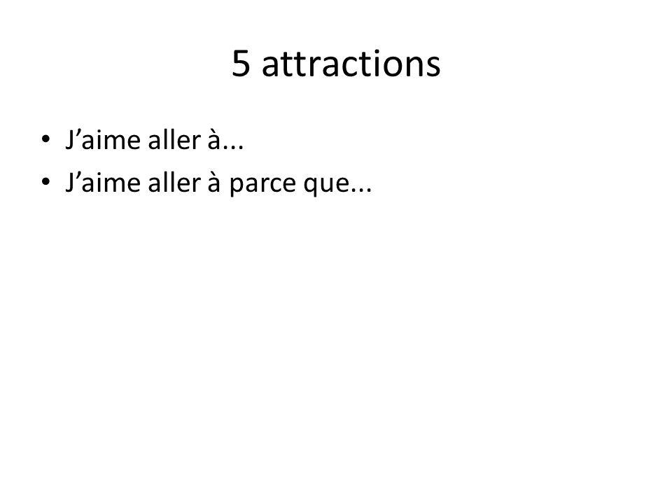 5 attractions J'aime aller à... J'aime aller à parce que...