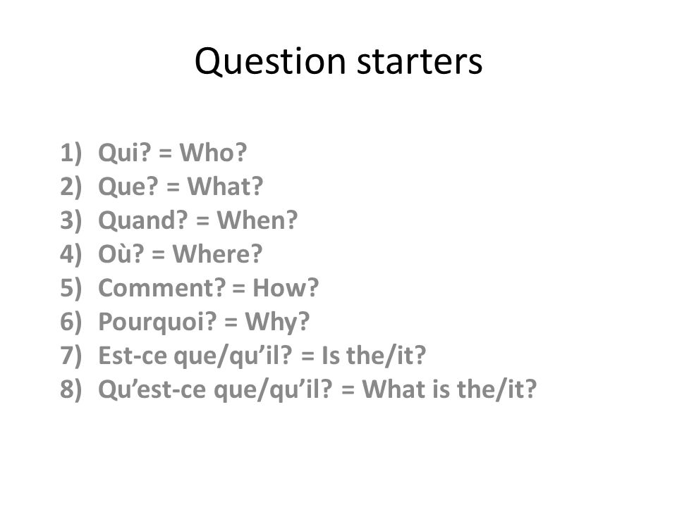 Question starters Qui = Who Que = What Quand = When Où = Where