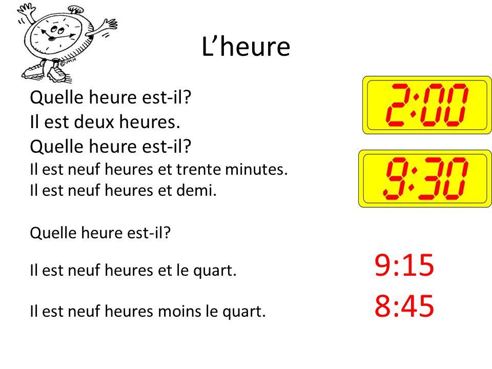 L'heure Quelle heure est-il Il est deux heures.