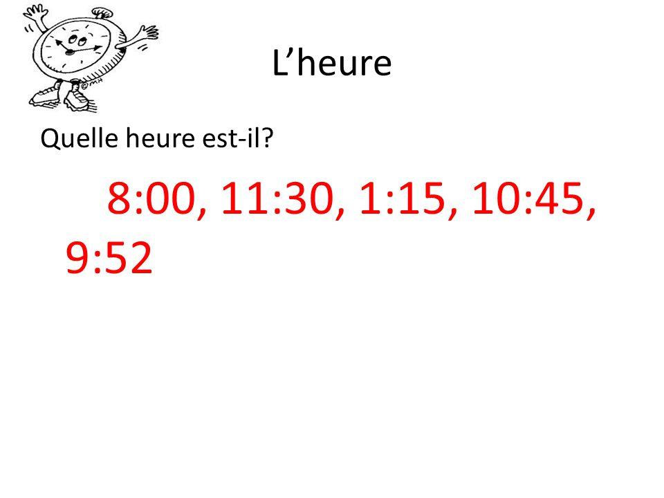 L'heure Quelle heure est-il 8:00, 11:30, 1:15, 10:45, 9:52