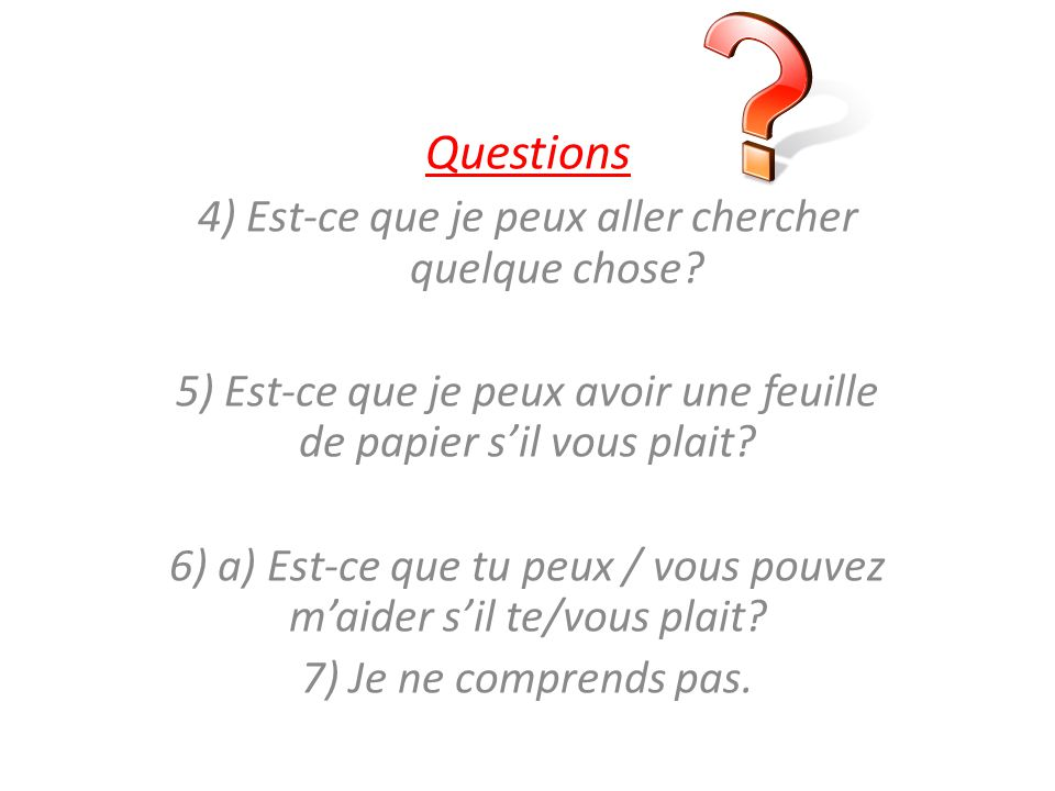 Questions 4) Est-ce que je peux aller chercher quelque chose