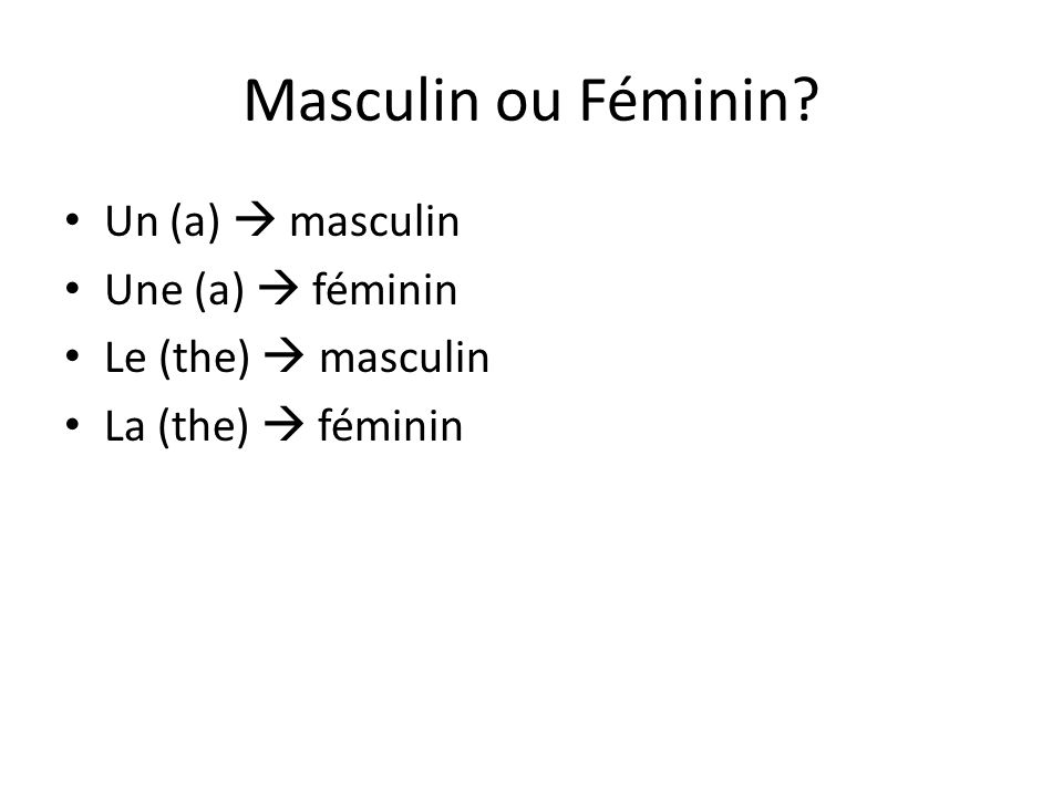 Masculin ou Féminin Un (a)  masculin Une (a)  féminin