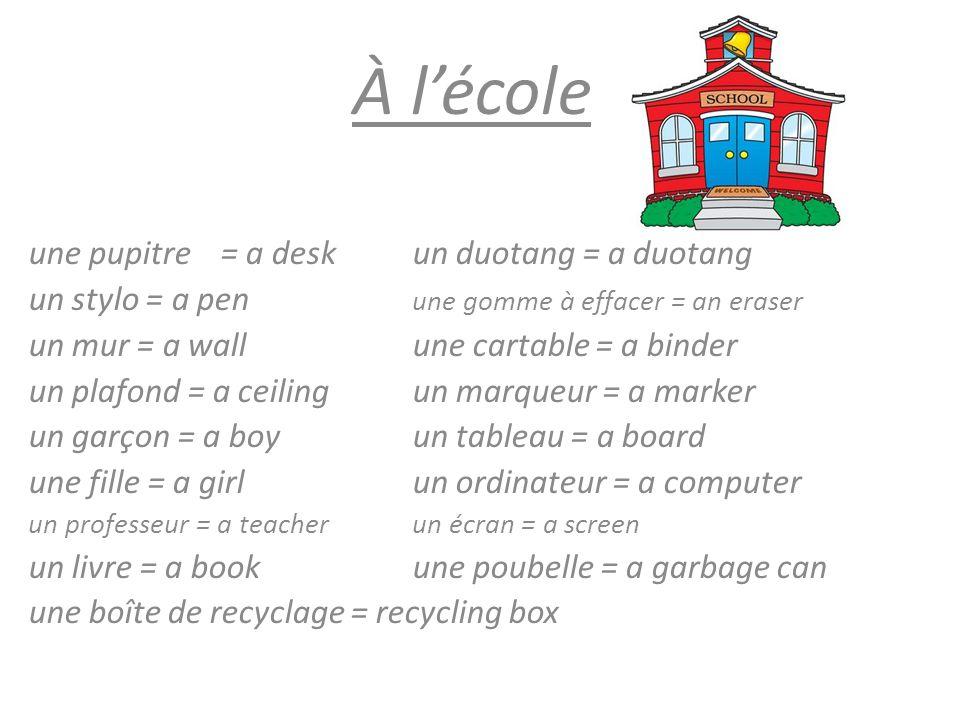 À l'école une pupitre = a desk un duotang = a duotang